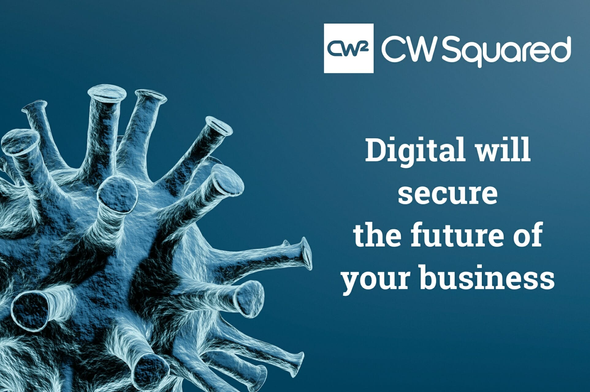 COVID-19: Digital will secure the future of your business
